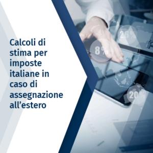 Calcoli di stima per imposte italiane in caso di assegnazione all'estero