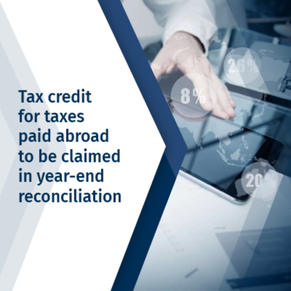 Tax credit for taxes paid abroad to be claimed in year-end reconciliation